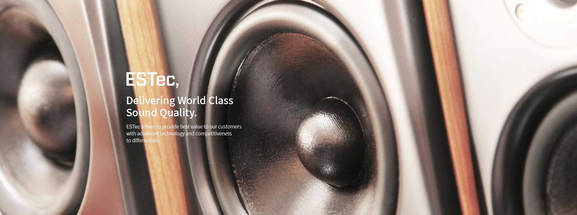 estec,Delivering World Class Sound Quality. estec strives to provide best value to our customers  with advanced technology and competitiveness to differetiate.